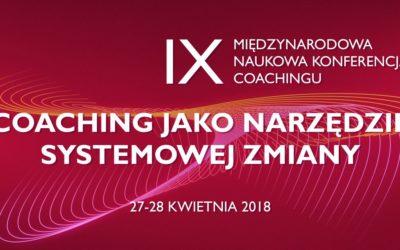 IX Międzynarodowa Naukowa Konferencja Coachingu – COACHING JAKO NARZĘDZIE SYSTEMOWEJ ZMIANY